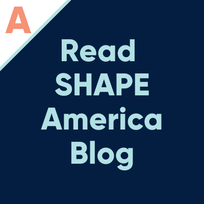 A. Read SHAPE America Blog