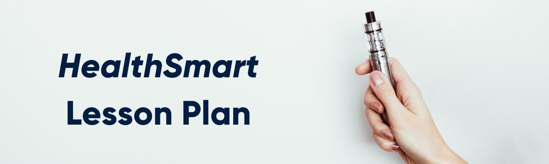 Landing Page_HealthSmart Vaping Lesson Plan_Header_October 2020